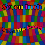 Seven Inch - I Feel the Sound