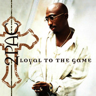 Tupac - Loyal To The Game