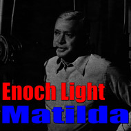 Enoch Light - Matilda