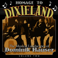 Dominik Hauser - A Homage to Dixieland: The Musical Landscapes of Dominik Hauser , Vol. 2
