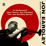 John Eardley - John Eardley Quartet, Quintet & Septet. In Hollywood / Hey There, Jon Eardley! / The Jon Eardley Seven