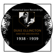 Duke Ellington - Historical Jazz Recordings: 1938-1939