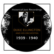 Duke Ellington - Historical Jazz Recordings: 1939-1940