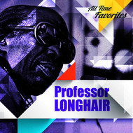 Professor Longhair - All Time Favorites: Professor Longhair