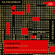 Various Artists - Kaprálová:  Partita for Strings and Piano, Schulhoff:  Concerto for String Quartet and Wind Instrument Orchestra