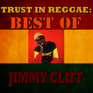 Jimmy Cliff - Trust In Reggae: Best Of Jimmy Cliff