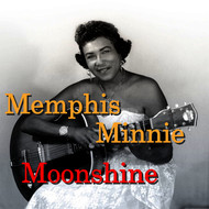 Memphis Minnie - Moonshine