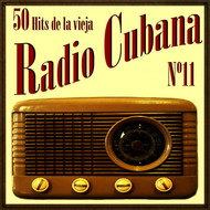 Various Artists - 50 Hits de la Vieja Radio Cubana Vol. 11