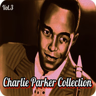 Charlie Parker - Charlie Parker Collection, Vol. 3