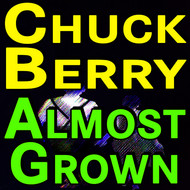 Chuck Berry - Almost Grown