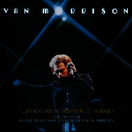 Van Morrison - ..It's Too Late to Stop Now...Volume I