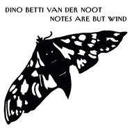 The Orchestra - Dino Betti Van Der Noot: Notes Are but Wind