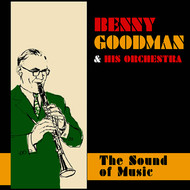 Benny Goodman - Benny Goodman and His Orchestra: The Sound of Music (Bonus Track Version)