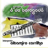 Ó do Borógodo - Ó do Borógodo Interpreta Altamiro Carrilho