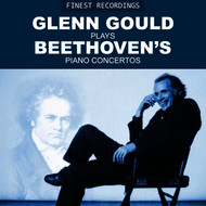 Glenn Gould - Finest Recordings - Glenn Gould Plays Beethoven's Piano Concertos