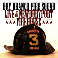 Dry Branch  Fire Squad - Live At The Newburyport Firehouse