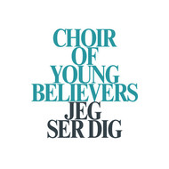 Choir of Young Believers - Jeg Ser Dig