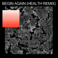 begin again (HEALTH Remix)