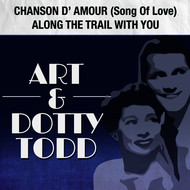 Art & Dotty Todd - Chanson D'Amour (Song of Love) / Along the Trail with You