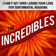 The Incredibles - I Can't Get over Losing Your Love / For Sentimental Reasons