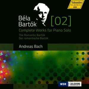 Bartók: Complete Works for Piano Solo, Vol. 2 – The Romantic Bartók