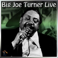 Big Joe Turner - The Best of Big Joe Turner Live