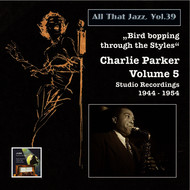 Charlie Parker - All That Jazz, Vol. 39: Bird Bopping Through the Styles – Charlie Parker's Mixed Emotions (2015 Digital Remaster)