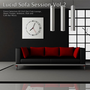 Lucid Sofa Session, Vol. 2 - Finest Selection of Chill Out Club Lounge, Down Tempo, Ambient, Dub and Cafe Bar Music