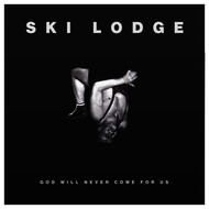 Ski Lodge - God Will Never Come For Us