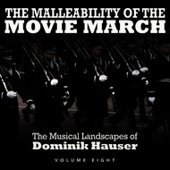 Dominik Hauser - The Malleability of the Movie March: The Musical Landscapes of Dominik Hauser, Vol. 8