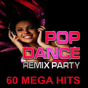 Pop Dance! Remix Party (60 Nonstop DJ Mega Hits)