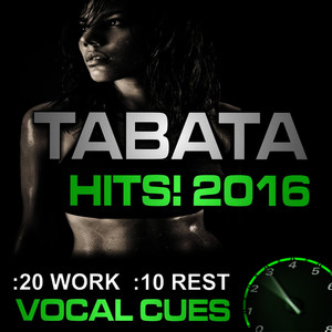 Tabata Hits! 2016 (20 / 10 Interval Workout with Vocal Cues)