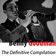 Benny Goodman - The Definitive Compilation