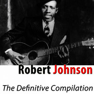 Robert Johnson - The Definitive Compilation