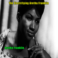 Aretha Franklin - The Electrifying Aretha Franklin - Aretha Franklin