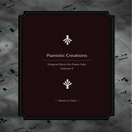 Kevin G. Pace - Pianistic Creations (Original Music for Piano Solo, Vol. 9)