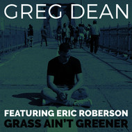 Greg Dean - Grass Ain't Greener - Single