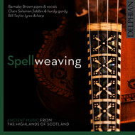 Barnaby Brown - Spellweaving: Ancient Music from the Highlands of Scotland