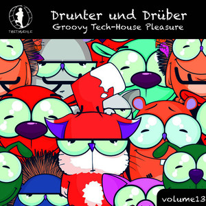 Drunter und Drüber, Vol. 13 - Groovy Tech House Pleasure!