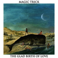 Magic Trick - The Glad Birth of Love