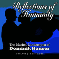 Dominik Hauser - Reflections of Humanity: The Musical Landscapes of Dominik Hauser, Vol. 15