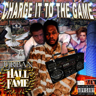 Charge It to the Game - Urban Hall of Fame (Explicit)