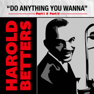 Harold Betters - Do Anything You Wanna (Part 1) / Do Anything You Wanna (Part 2)