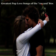 Various Artists - Greatest Pop Love Songs of the '70s and '80s