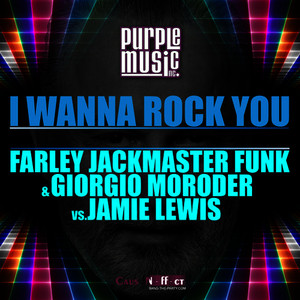 I Wanna Rock You (Farley Jackmaster Funk, Giorgio Moroder vs. Jamie Lewis)
