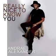 Andrae Alexander - Really Nice To Know You - Single