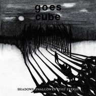 Goes Cube - Shadows Swallowed The Flood