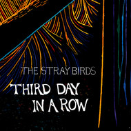 The Stray Birds - Third Day in a Row