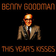 Benny Goodman - This Year's Kisses