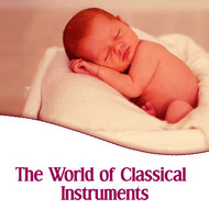 Various Artists - The World of Classical Instruments – Classical Sounds for Children, Educate Songs, Brilliant Little Baby, Mozart, Bach, Chopin